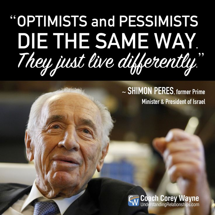 """#shimonperes #israel #primeminister #president #optimism #pessimism #politics #peace #purpose #mission #goals #dreams #relationships #business #coachcoreywayne #greatquotes Photo by Lior Mizrahi/Getty Images """"Optimists and pessimists die the same way. They just live differently."""" ~ Shimon Peres"""