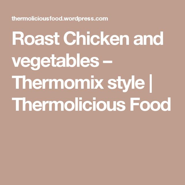 Roast Chicken and vegetables – Thermomix style | Thermolicious Food