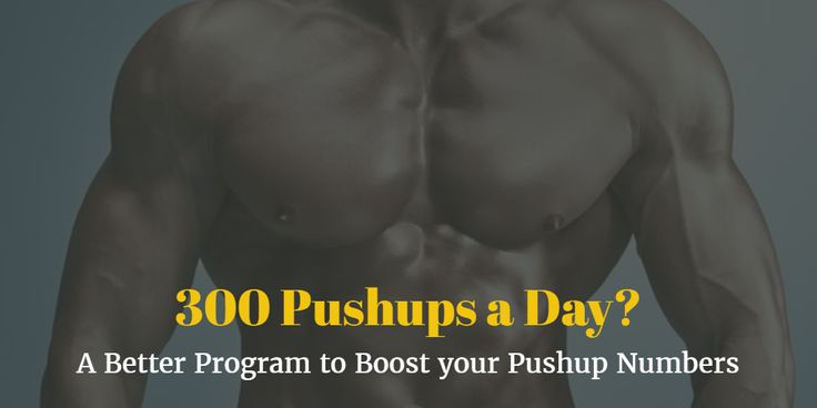300 Push Ups a Day? A Better Program to Increase your Pushups Numbers – Bodyweight Calisthenics Tip