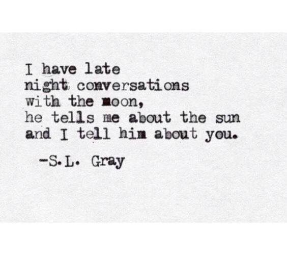 I talk to the moon about you