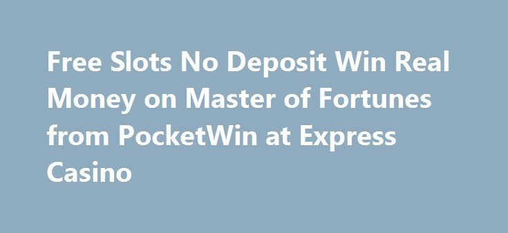 Free Slots No Deposit Win Real Money on Master of Fortunes from PocketWin at Express Casino http://casino4uk.com/2017/09/01/free-slots-no-deposit-win-real-money-on-master-of-fortunes-from-pocketwin-at-express-casino/  Free Slots No Deposit Win Real Money on Master of Fortunes from PocketWin at Express CasinoThe post Free Slots No Deposit Win Real Money on Master of Fortunes from PocketWin at Express Casino appeared first on Casino4uk.com.