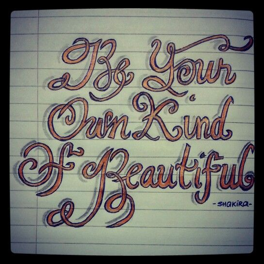 My sketch : Be your own kind of beautiful. This quote really means a lot to me.