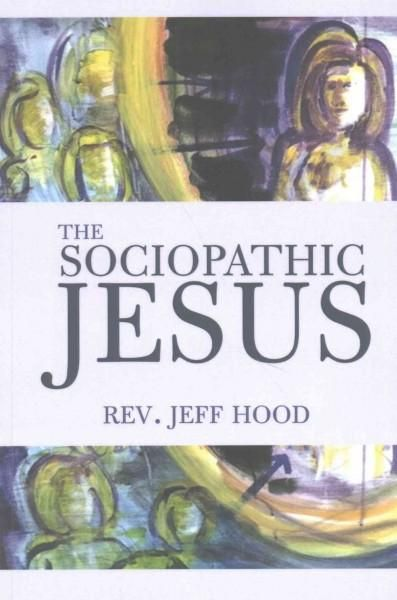 The Sociopathic Jesus: A Mistranslation of the Gospel of Mark