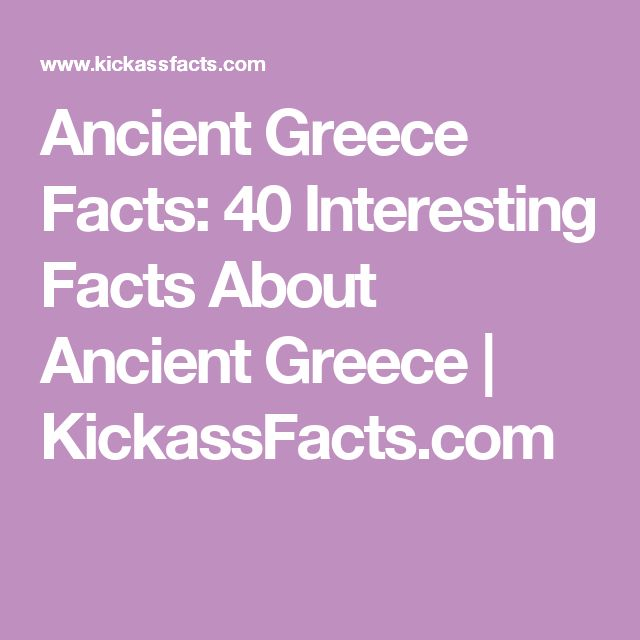 Ancient Greece Facts: 40 Interesting Facts About Ancient Greece   KickassFacts.com