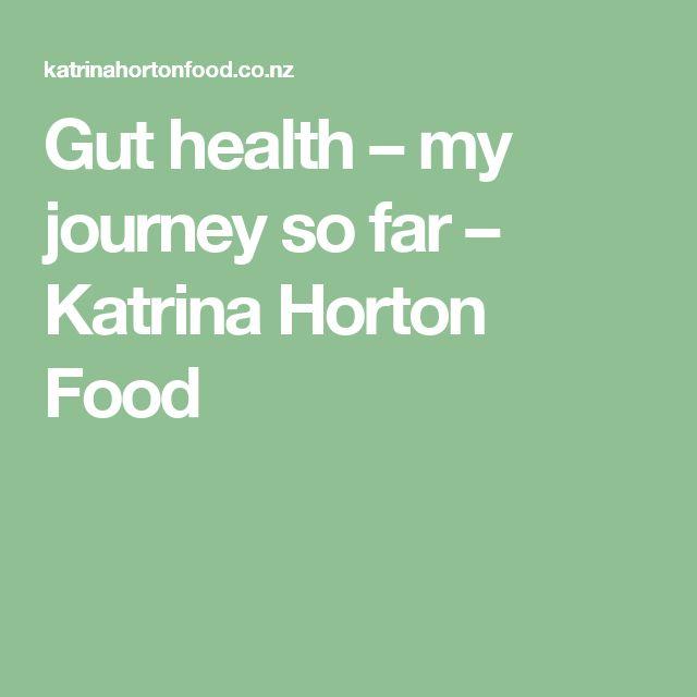 Gut health – my journey so far – Katrina Horton Food