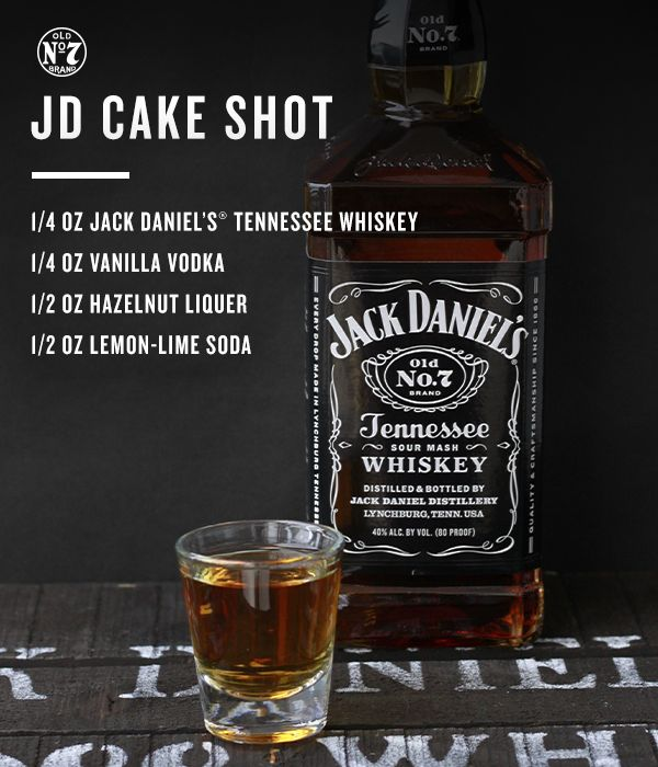 JD Cake Shot: - 1/4 oz Jack Daniel's Tennessee Whiskey - 1/4 oz Vanilla Vodka - 1/2 oz Hazelnut Liquer - 1/2 oz Lemon Lime Soda