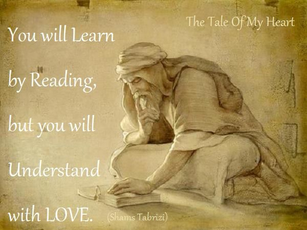 Process ,,, You will learn by reading But you will understand with love. ,,, Shams Tabrizi