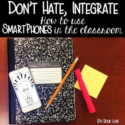 B's Book Love : Don't Hate, Integrate: How to use Smartphones in the Classroom