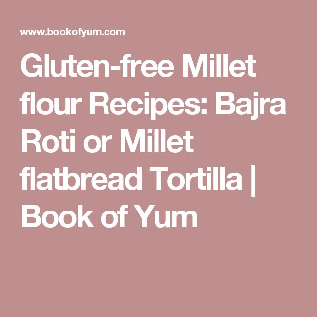 Gluten-free Millet flour Recipes: Bajra Roti or Millet flatbread Tortilla | Book of Yum
