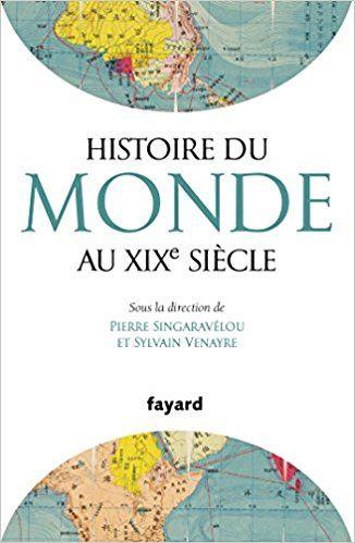 Histoire du Monde au XIXe siècle - Sylvain Venayre, Pierre Singaravélou