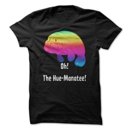 Oh! The Hue-Manatee! Funny T Shirt - #best t shirts #funny graphic tees. ORDER HERE => https://www.sunfrog.com/Funny/Oh-The-Hue-Manatee-Funny-T-Shirt.html?id=60505