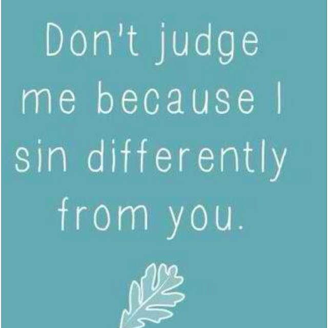 Exactly!: Thoughts, Remember This, Quotes, Don'T Judges Me, Sin Difference, Truths, Well Said, Glasses Houses, Fall Shorts