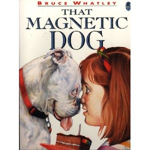 That Magnetic Dog by Bruce Whatley and Rosie Smith    Use as a motivator for a science unit on magnets.  Academic language: attraction.