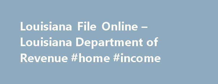 Louisiana File Online – Louisiana Department of Revenue #home #income http://income.nef2.com/louisiana-file-online-louisiana-department-of-revenue-home-income/  #tax efile #Online Taxpayer Education Need help? Learn about taxes and your filing options. EFT Information See all available EFT payment options. E-Fax Number FAX attachments for electronically filed income returns. Filing Deadlines When are these returns due again? Tax Topics Blog Check out our blog! Practitioner Liaison Meeting…