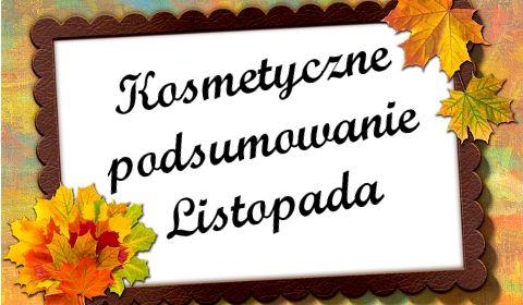 Kosmetyczne podsumowanie miesiąca- Listopad   Uwolnij swoje piękno