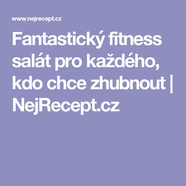 Fantastický fitness salát pro každého, kdo chce zhubnout | NejRecept.cz