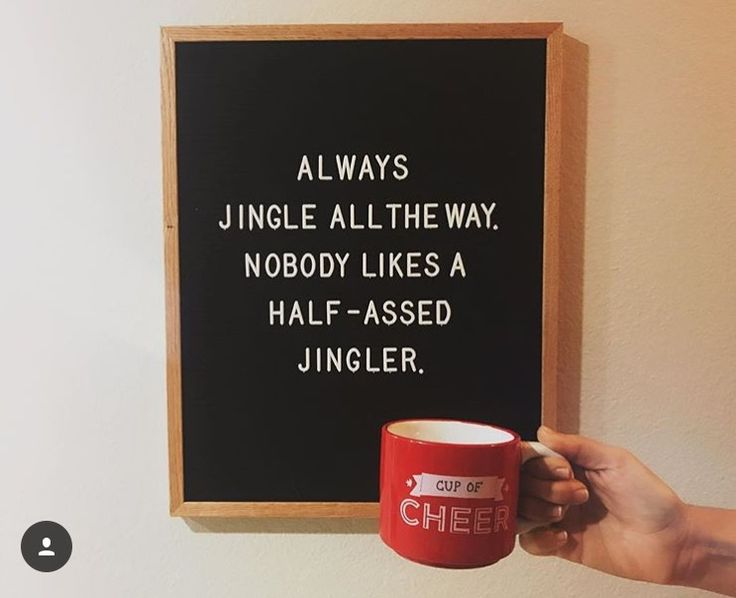 Jingle all the way. Nobody likes a half-assed jingler. (xmas messages chalk board)