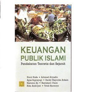 Keuangan Publik Islami Pendekatan Teoritis dan Sejarah oleh Nurul Huda