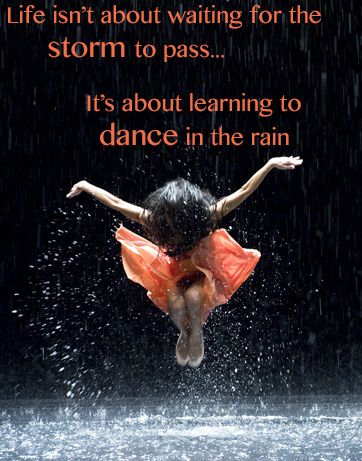 When you learn to Dance in the Rain, you can handle ANYTHING!
