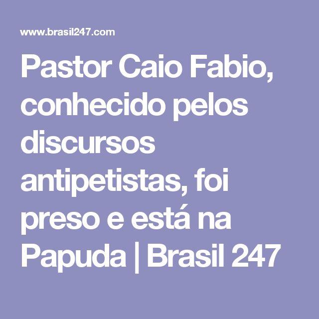 Pastor Caio Fabio, conhecido pelos discursos antipetistas, foi preso e está na Papuda | Brasil 247