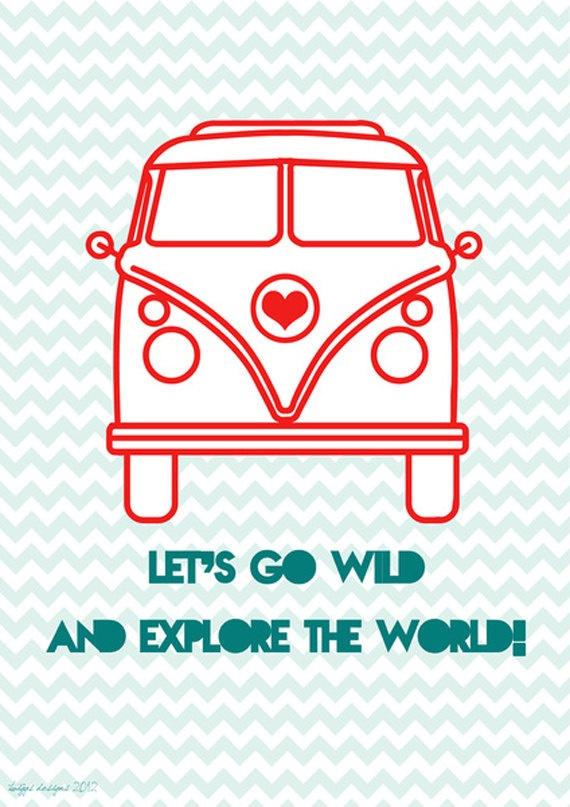 Lets go wild and explore the world 8x12 Poster - Inspirational, Vintage Style, Typography, Mod Style Art, VW 60s, Wedding Engagement Gift. $18.00, via Etsy.
