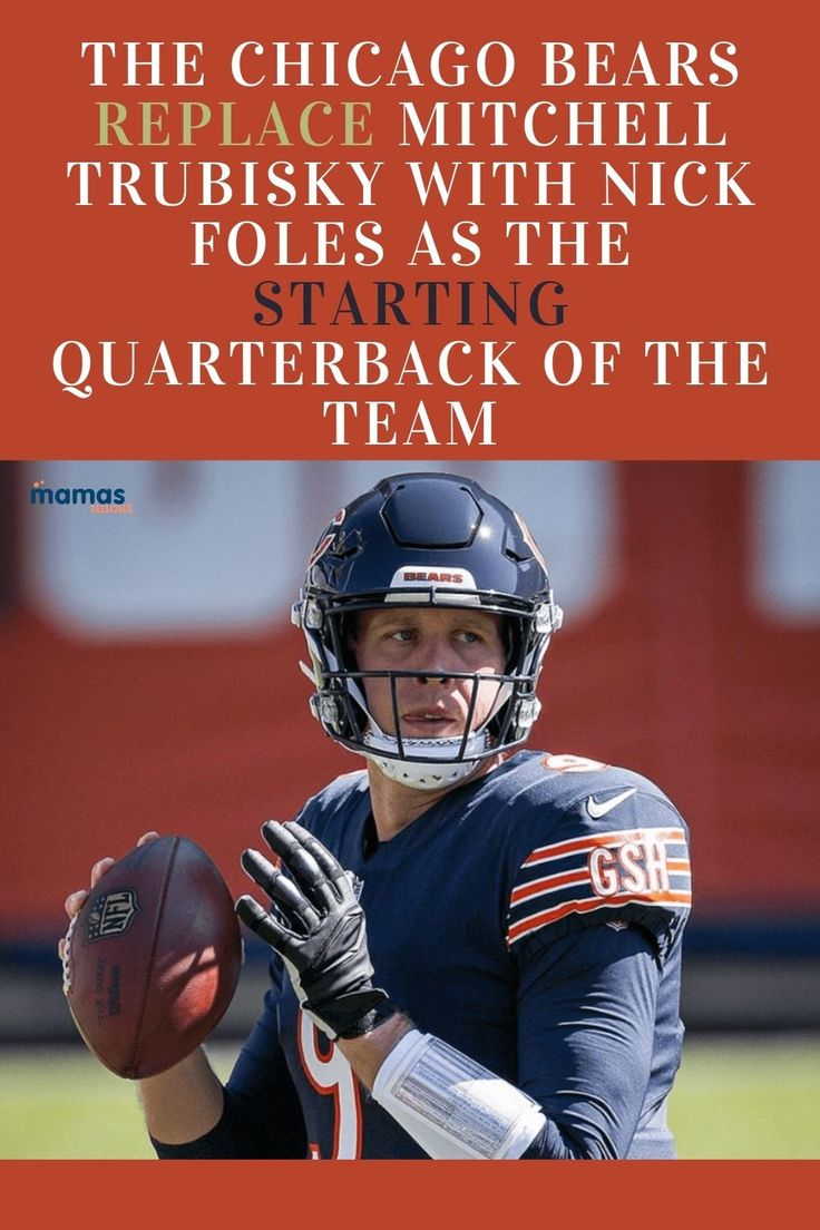 The Chicago Bears Replace Mitchell Trubisky With Nick Foles As The Starting Quarterback Of The Team The Chicago Bears A