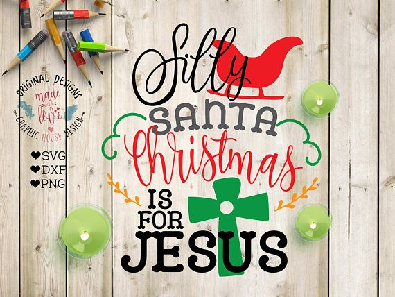 Silly Santa Christmas is for Jesus Cut File in SVG, DXF, PNG. Silly Santa SVG. Christmas Cut File.
