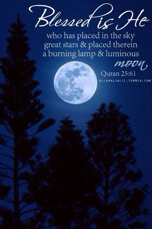 Qur'an al-Furqan (The Criterion) 25:61: Blessed is He Who made Constellations in the skies, and placed therein a Lamp and a Moon giving light.