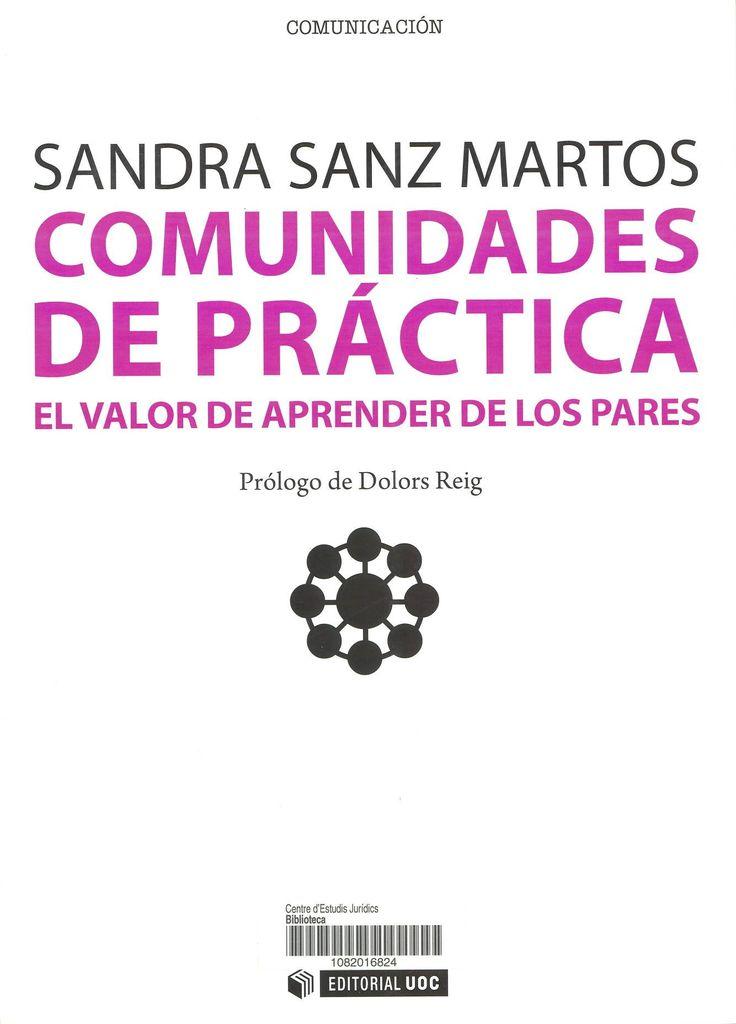 Comunidades de práctica : El valor de aprender de los pares / Sandra Sanz Martos ; Prólogo de Dolors Reig. Barcelona : UOC, 2012. Sig. 658.3 San