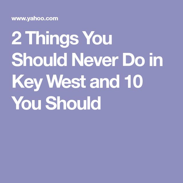 2 Things You Should Never Do in Key West and 10 You Should