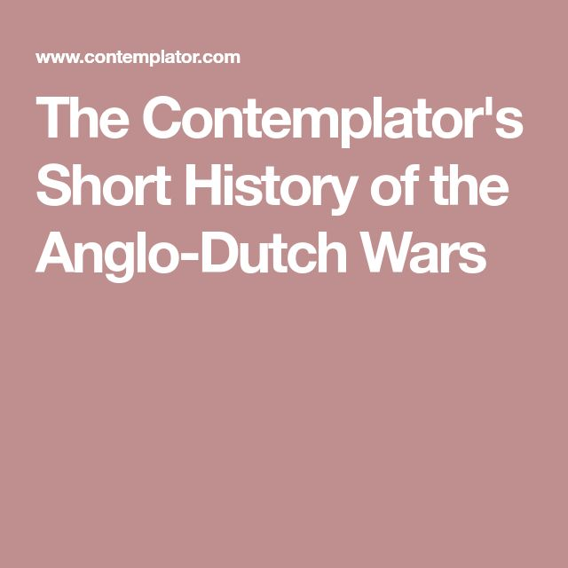 The Contemplator's Short History of the Anglo-Dutch Wars