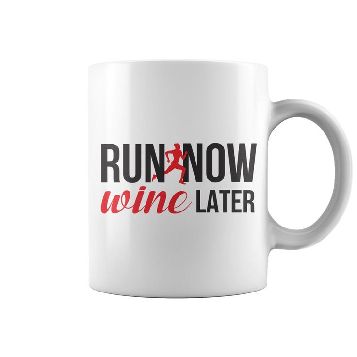 Run Now Wine Later Coffee Mug - https://www.sunfrog.com/118721289-549008624.html?68704