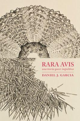 Rara avis : una teoría queer impolítica / Daniel J. García. Santa Cruz de Tenerife : Melusina, 2016 [10]. 224 p. Colección: UHF ISBN 9788415373360 / 15,90 € / ES / ENS / Biopolítica / Cuerpos / Disidencia / Intersexualidad / Monstruos / Queer / Resistencia / Transgresión / Transexualidad