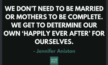 "we are complete with or without a mate, with or without a child... We don't need to be married or mothers to be complete. We get to determine our own ""happily ever after"" for ourselves."