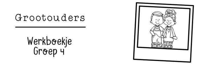 JufShanna: Thema grootouders - werkboekje groep 4