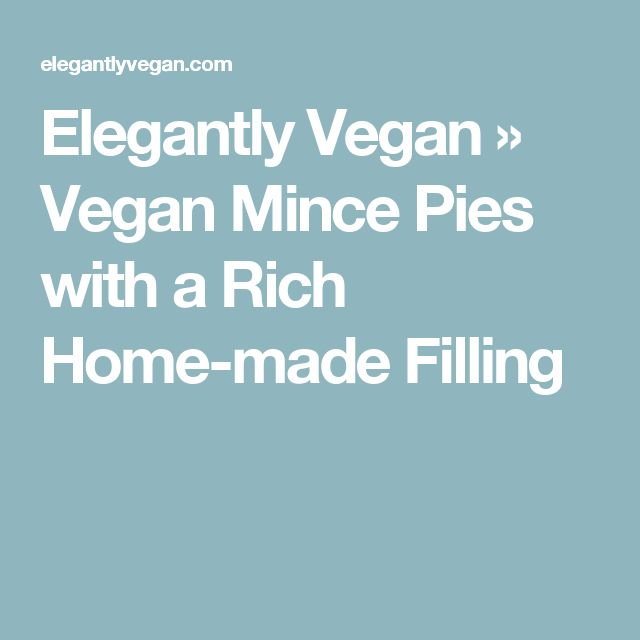 Elegantly Vegan » Vegan Mince Pies with a Rich Home-made Filling