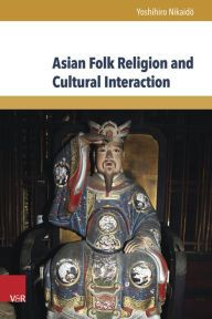 Title: Asian Folk Religion and Cultural Interaction, Author: Yoshihiro Nikaido