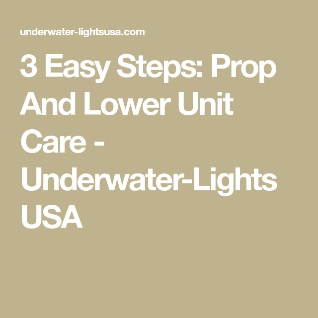 3 Easy Steps: Prop And Lower Unit Care - Underwater-Lights USA