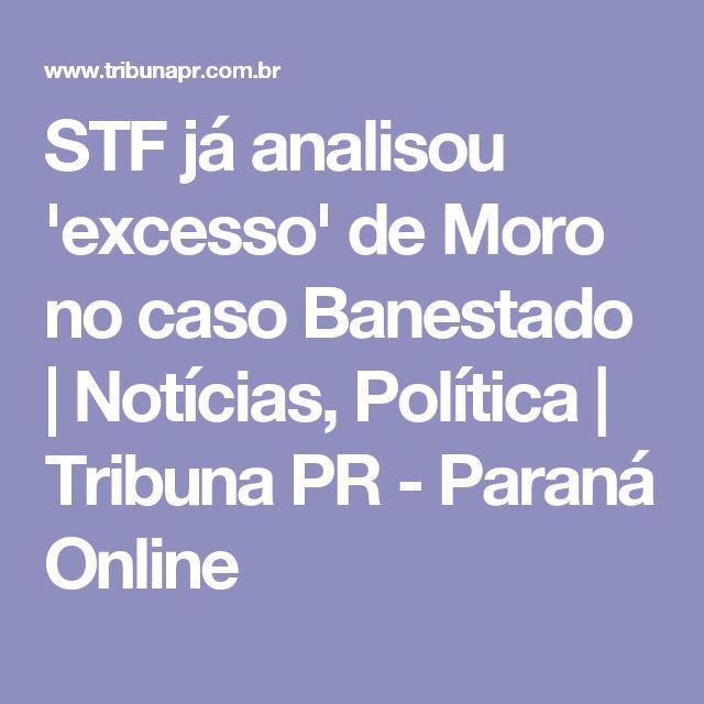 STF já analisou 'excesso' de Moro no caso Banestado | Notícias, Política | Tribuna PR - Paraná Online