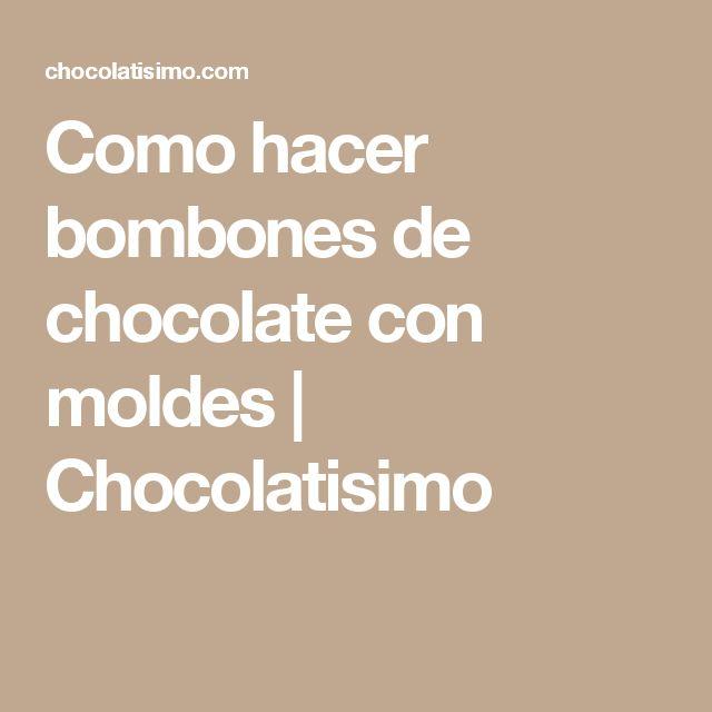 Como hacer bombones de chocolate con moldes | Chocolatisimo
