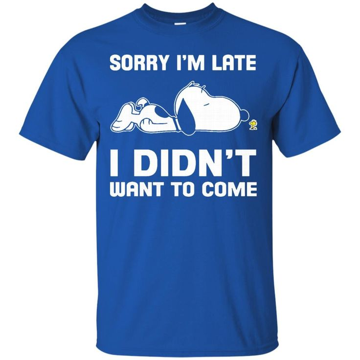 Snoopy T shirts I'm Late I Didn't Want To come Hoodies Sweatshirts