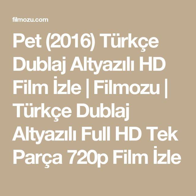 Pet (2016) Türkçe Dublaj Altyazılı HD Film İzle   Filmozu   Türkçe Dublaj Altyazılı Full HD Tek Parça 720p Film İzle