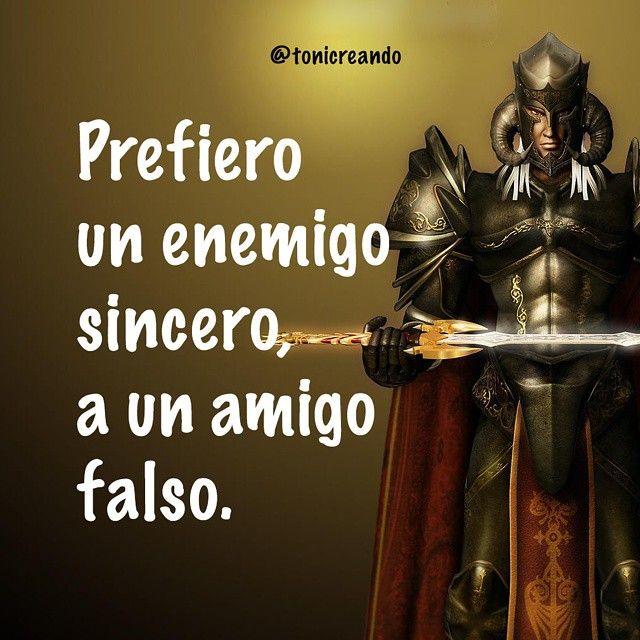 Prefiero un enemigo sincero, a un amigo falso.