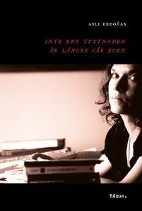 Inte ens tystnaden är längre vår egen - Asli Erdogan, Elisabeth Hjorth - böcker(9789186703707)   Adlibris Bokhandel