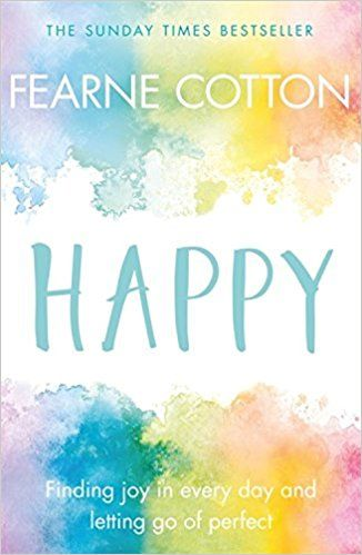 Happy: Finding joy in every day and letting go of perfect by Fearne Cotton