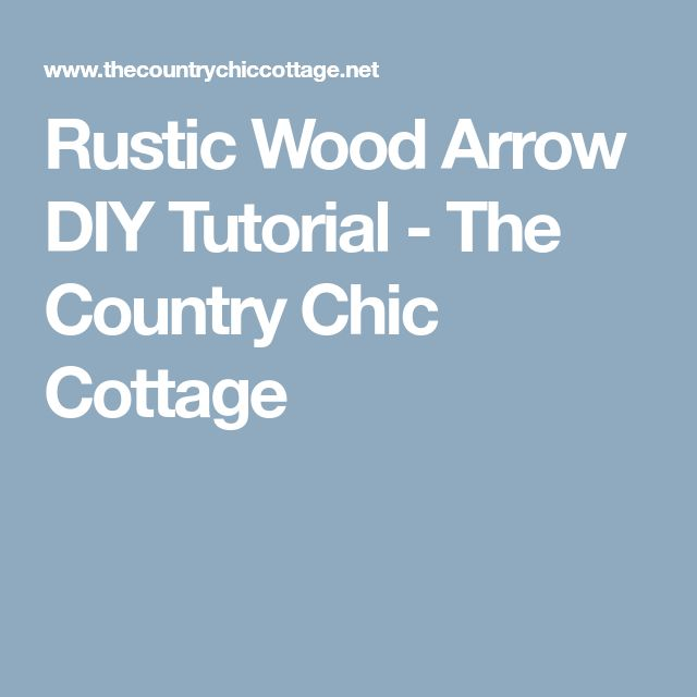 Rustic Wood Arrow DIY Tutorial - The Country Chic Cottage