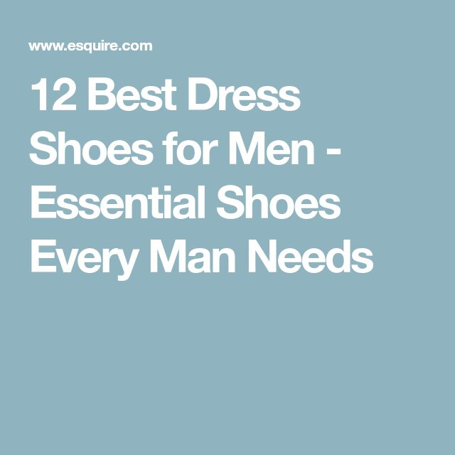 12 Best Dress Shoes for Men - Essential Shoes Every Man Needs