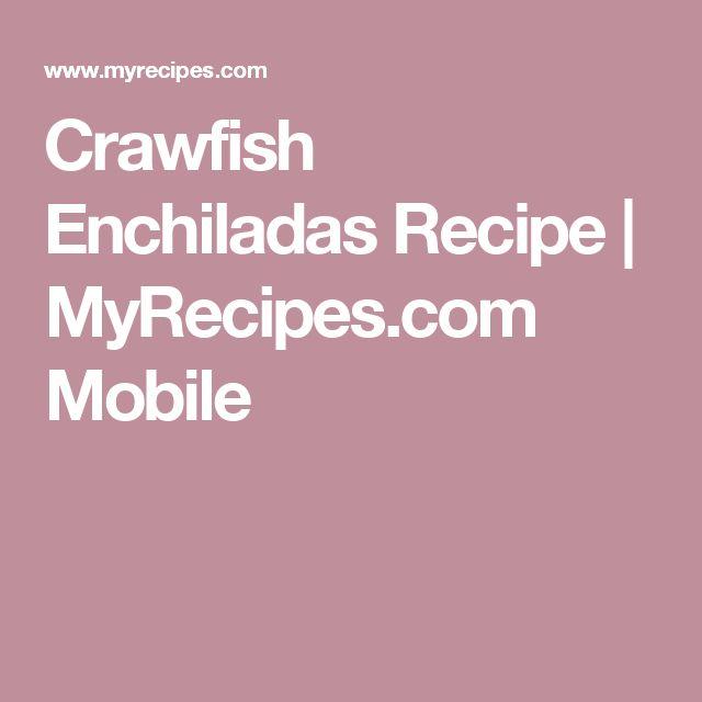 Crawfish Enchiladas Recipe | MyRecipes.com Mobile