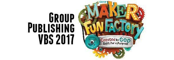 Group Publishing VBS 2017: Maker Fun Factory