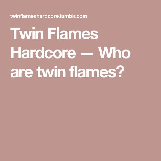 Twin Flames Hardcore — Who are twin flames?